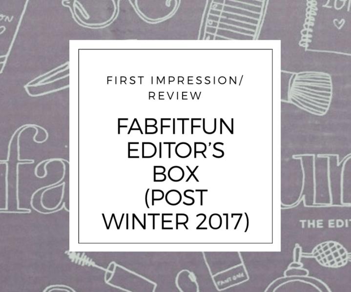 FabFitFun (Post Winter 2017) Editor's Box FirstImpression!