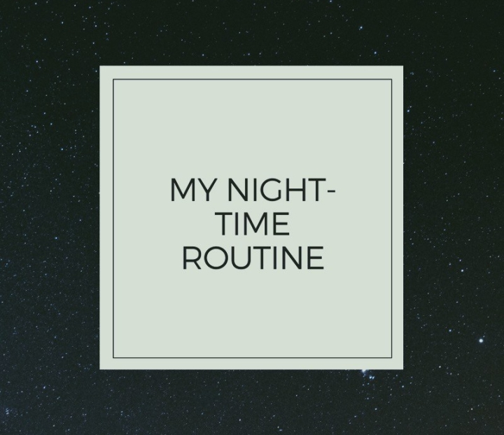 My Night-Time Routine (End of 2017-Beginning of2018)